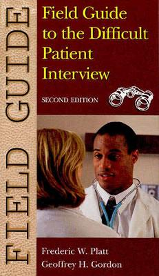 Field Guide to the Difficult Patient Interview By Platt, Frederic W./ Gordon, Geoffrey H., M.D.
